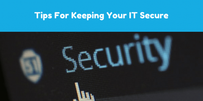 Tips for Keeping Your IT Secure